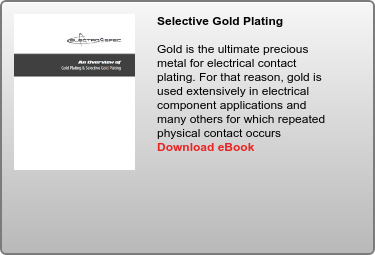 Selective Gold Plating   Gold is the ultimate precious metal for electrical contact plating. For that  reason, gold is used extensively in electrical component applications and many  others for which repeated physical contact occurs  Download eBook